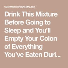 Drink This Mixture Before Going to Sleep and You'll Empty Your Colon of Everything You've Eaten During the Day