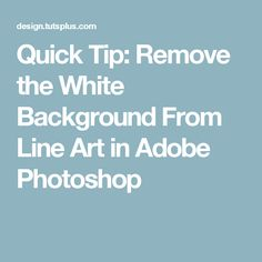 Quick Tip: Remove the White Background From Line Art in Adobe Photoshop