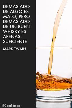 """""""Demasiado de algo es malo, pero demasiado de un buen #Whisky es apenas suficiente"""". #MarkTwain #FrasesCelebres @candidman"""