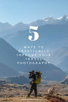 5 Ways to Drastically Improve Your Travel Photography | Expert Photography Tips | Top Travel Blogging Tips | Photography Equipment Recommendations | Best Photography Hacks