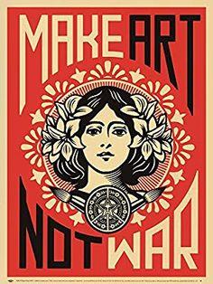 Amazon.com: Make Art Not War by Shepard Fairey Art Print, 18 x 24 inches: Posters & Prints