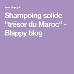 "Shampoing solide ""trésor du Maroc"" - Blappy blog"