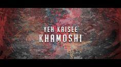 YEH KAISEE KHAMOSHI