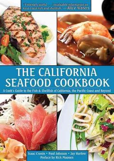 The California Seafood Cookbook: A Cook's Guide to the Fish and Shellfish of California, the Pacific Coast, and B...