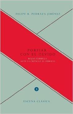 Porfiar con el olvido : Rojas Zorrilla ante la crítica y el público / Felipe B. Pedraza Jiménez - Madrid : Iberoamericana ; Frankfurt am Main : Vervuert, 2013