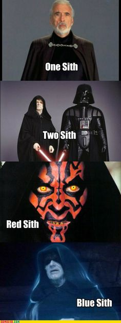 one sith,two sith,red sith,blue sith.                                                                 By George Lucas