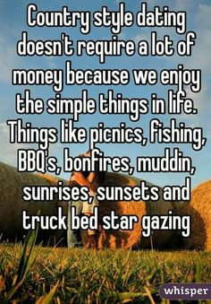 Country style dating doesn't require a lot of money because we enjoy the simple things in life. Things like picnics fishing BBQ's bonfires muddin sunrises sunsets and truck bed star gazing Country Girl Life, Country Girl Quotes, Country Girls, Country Man, Farm Girl Quotes, Southern Quotes, Country Couples, Country Strong, Southern Pride