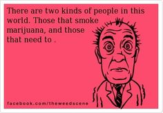 I always say the people who are the most against smoking weed are the ones who NEED TO.