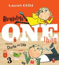 Absolutely One Thing: Featuring Charlie and Lola by Lauren Child, Hardcover | Barnes & Noble