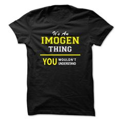 Its An IMOGEN thing, you wouldnt understand !! - T-Shirt, Hoodie, Sweatshirt