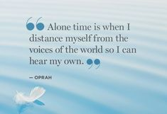 Life Quotes And Words To Live By : Alone time