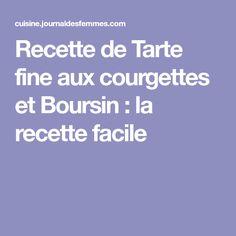 Recette de Tarte fine aux courgettes et Boursin : la recette facile
