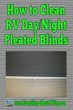 How to Clean RV Day/Night Pleated Blinds.  I'll have to figure out how to clean these.                                                                                                                                                      More