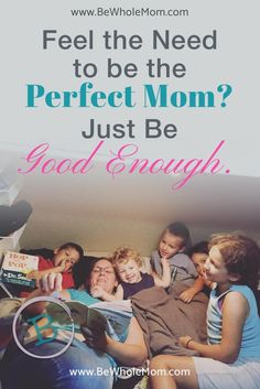 I'm not a perfect mom, but I can be good enough. Sometimes we need to accept our limits and embrace the reality of this life. The kids aren't always happy and welcoming of our plans, but that does not mean we're bad moms, just normal ones.  And, that's okay.