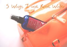 rose water 5 Ways I Love to use Rose Water