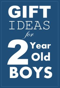 Gift idea suggestions for 2 year old boys.