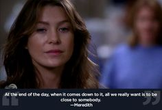 "Everybody needs somebody. | 23 Life Lessons We Learned From ""Grey's Anatomy"" ... We all need somebody"