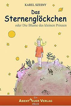 Das Sternenglöckchen: oder Die Blume des kleinen Prinzen - http://kostenlose-ebooks.1pic4u.com/2015/02/04/das-sternengloeckchen-oder-die-blume-des-kleinen-prinzen/