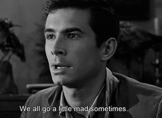 We all go a little mad sometimes. Anthony Perkins as Norman Bates in Psycho.