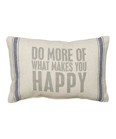Natural 'Do More Of What Makes You Happy' Pillow Cute for the guest room.