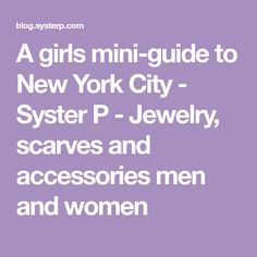 A girls mini-guide to New York City - Syster P - Jewelry, scarves and accessories men and women