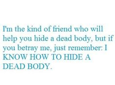 The kind of friend who can hide a body