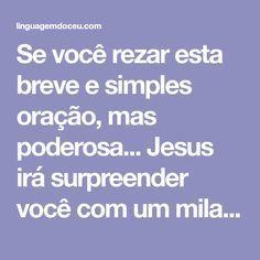 Se você rezar esta breve e simples oração, mas poderosa... Jesus irá surpreender você com um milagre Reiki, Herbalism, Prayers, Faith, Good Morning Prayer Quotes, Mother Teresa, Psalms, Pray, Deep