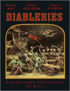 Diableries: Stereoscopic Adventures in Hell Hardcover – October 19, 2013 by Brian May (Author), Denis Pellerin (Author), Paula Fleming (Author) - 75$