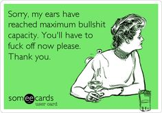 Sorry, my ears have reached maximum BS capacity. You'll have to f**k off now please. Thank you.