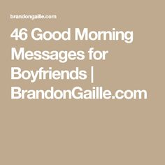 46 Good Morning Messages for Boyfriends | BrandonGaille.com