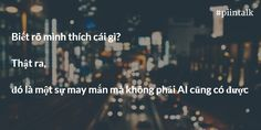 Biết rõ mình thích cái gì? Thật ra, đó là một sự may mắn mà không phải AI cũng có được  #piintalk #mỗi ngày một điều #quote