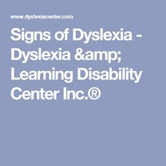 Signs of Dyslexia - Dyslexia & Learning Disability Center Inc.®
