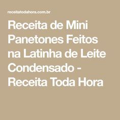 Receita de Mini Panetones Feitos na Latinha de Leite Condensado - Receita Toda Hora