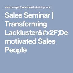 Sales Seminar | Transforming Lackluster/Demotivated Sales People