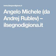 Angelo Michele (da Andrej Rublev) – ilsegnodigiona.it