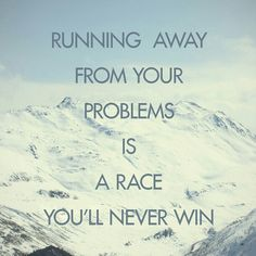 Running away from your problems is a race you'll never win #life #quotes