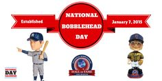NATIONAL BOBBLEHEAD DAY is celebrated annually on January 7. Bobbleheads have been around for over 100 years and are found in different shapes and sizes. However, none are more popular than those that depict athletes, professional sports teams, mascots, cartoon characters, and celebrities. The National Bobblehead Hall of Fame and Museum was announced on November 18, 2014. The museum will open in 2016 in Milwaukee, Wisconsin and will house the world's largest collection of bobbleheads.