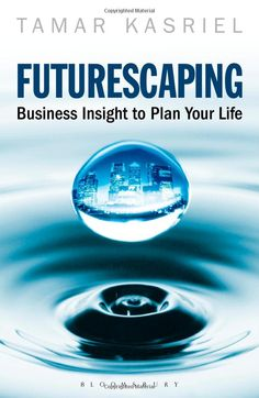 Futurescaping: Using Business Insight to Plan… (Paperback) by Tamar Kasriel