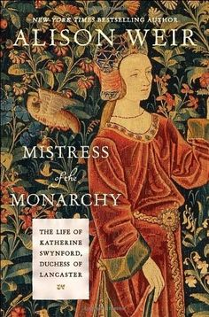 """""""Mistress of the Monarchy: The Life of Katherine Swynford, Duchess of Lancaster"""" by Alison Weir. You can never go wrong with historian Alison Weir, and her biography on one of my favorite historical figures is  meticulously researched and interesting; it is well worth reading! """"Mistress of the Monarchy: The Life of Katherine Swynford, Duchess of Lancaster"""" by Alison Weir. You can never go wrong with historian Alison Weir, and her biography on one of my favorite historical figures is  meticulous"""
