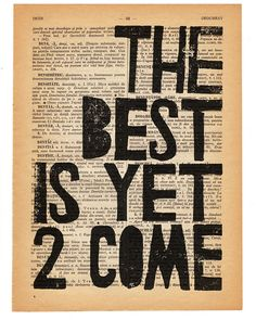 THE BEST is Yet 2 Come,  letterpress typography motivational quote on salvaged page book art print, home office wall art