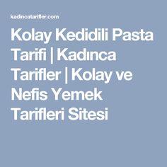 Kolay Kedidili Pasta Tarifi | Kadınca Tarifler | Kolay ve Nefis Yemek Tarifleri Sitesi