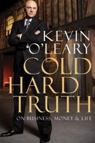 Cold Hard Truth: On Business, Money  Life By: Kevin OLeary, star of CBCs Dragons Den (and Shark Tank in the US). Click here to buy this ebook: www.kobobooks.com... #kobo #ebooks #business
