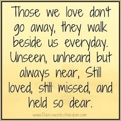 Those we love don't go away...they walk beside us everyday