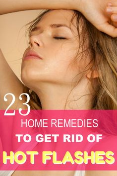 23 Natural Remedies to Get Rid of Hot Flashes #hotflash #homeremedies #naturalremedies