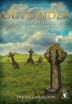 Editora Arqueiro lançará em Maio, A Cruz de Fogo - Par.II (Outlander - Vol.5), de Diana Gabaldon - Cantinho da Leitura