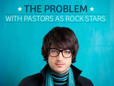 The Problem With Pastors as Rock Stars - OutreachMagazine.com OutreachMagazine.com