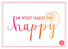 "free printable! ""do what makes you happy"" by Bright Room Studio"