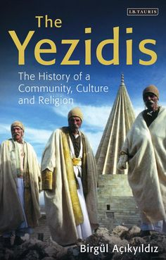 The Yezidis: The History of a Community, Culture and Religion - Birgul Acikyildiz - Google Books