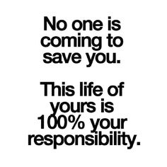 I don't know about you, but it's the assumption I'm working on. Complete responsibility is surely a literal fiction, but it's the right sort of attitude.