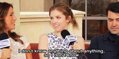 You have moments where you've absolutely no idea what you're doing with your life. | 29 Times Anna Kendrick Perfectly Described Being A Woman